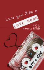 Love You Like a Love Song (drabble series) by KayeAllen-official