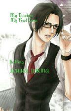 MY TEACHER MY FIRST LOVE by UCHIHA_YUKINA