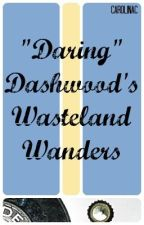 """Daring"" Dashwood's Wasteland Wanders by CarolinaC"