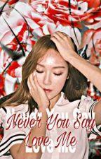 Never you say love me  by arzetimirandakayla27