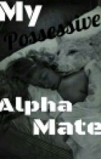 possessive alpha mate by ninifoxybook