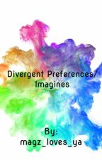 Divergent Preferences/Imagines by magz_loves_ya