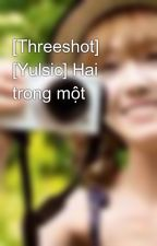 [Threeshot] [Yulsic] Hai trong một by kensunbae