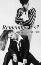 Remember Us?--Deeply In Love sequel  by Be_Alright_1958