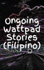 Ongoing Wattpad Stories               (Filipino) by ragonair