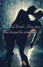 Joey And Daniel~ A Love Story That Changed The Whole World  by Savannah_Needs_Jesus
