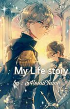 My life story  by HemiChan8