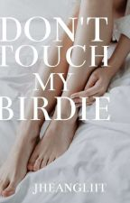 Don't Touch My Birdie (Innocent Girls Series #1:) by JheangLiit
