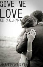 give me love // ed sheeran by goodlouisvibes