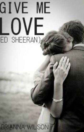 give me love // ed sheeran