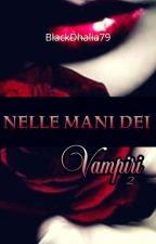 Nelle Mani Dei Vampiri 2 - Ricorda... sempre insieme eternamente divisi  by Valedark79