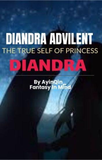 Diandra Advilent: A True Self Of Princess Diandra✔