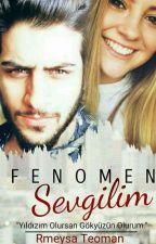 Fenomen Sevgilim (Düzenleniyor) by RmeysaTeoman