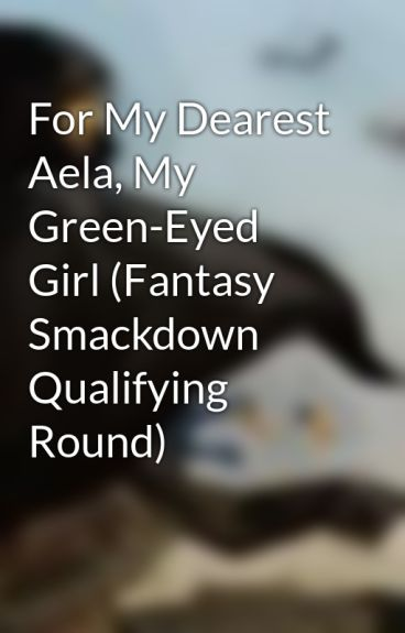 For My Dearest Aela, My Green-Eyed Girl (Fantasy Smackdown Qualifying Round) by JamesDSwinney