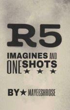 R5 Imagines And One Shots  #Wattys2017 by mayeesharose