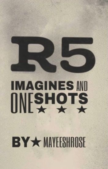 R5 Imagines And One Shots