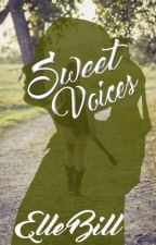 Sweet Voices (#Wattys2016) by ElleBill