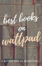 Best Books On Wattpad! by MissMistique_