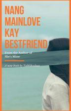 Nang Mainlove Kay Bestfriend. by talklikeaboss