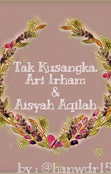 Tak Kusangka (ARI IRHAM&AISYAH AAQILAH)