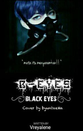B - Eyes (Black Eyes) {COMPLETE} by vreyalene