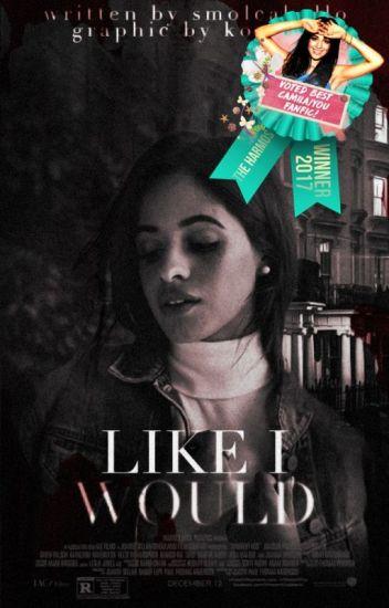 LIKE I WOULD ➵ Camila/You
