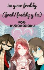 I'm Your Fred-dy (Fred/Freddy y tu) #FNAFHS by KuroKodoku