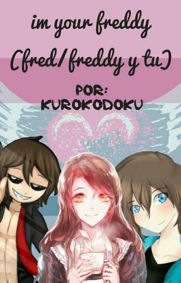 I'm Your Fred-dy (Fred/Freddy y tu) #FNAFHS PAUSADA