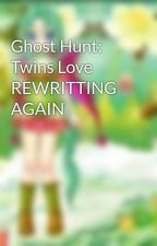 Ghost Hunt: Twins Love REWRITTING AGAIN by Marianna101