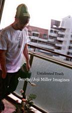 George/Joji Miller Imagines by untalentedtrash