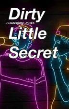 Dirty Little Secret by Lukeisgirly_muke