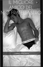 Il Migliore Amico Del Mio Fratellastro || Cameron Dallas by itzsdallas