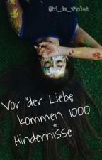 Vor der Liebe kommen 1000 Hindernisse by hi_im_violet