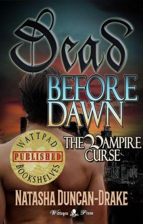 Dead Before Dawn: The Vampire Curse by NatashaDuncanDrake