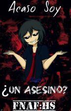 [PAUSADO] Acaso Soy...UN ASESINO?! #FNAFHS (Freddy/Fredd Y Tú) by melisita2808