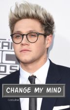 Change My Mind || niall Horan n.h by Cronicalsxx