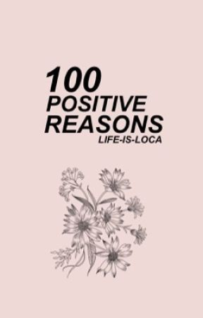 100 positive reasons  by life-is-loca
