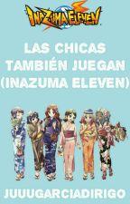 Las Chicas También Juegan [PAUSADA] by JuuuGarciaDiRigo