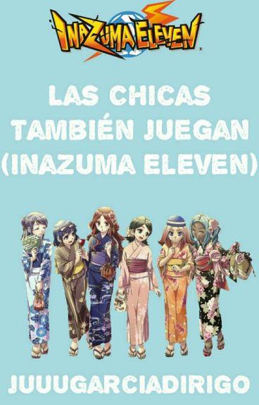 Las Chicas También Juegan (Inazuma Eleven)