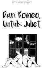 Dari Romeo, Untuk Juliet by black-lemon
