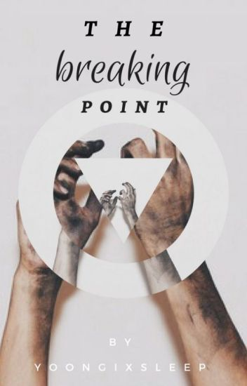 the breaking point // -discontinued-