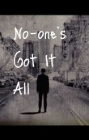 No-one's Got It All, A Short Story by MentalMozart