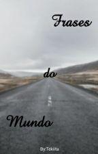 Frases do Mundo  by Tekiita
