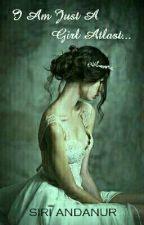 I Am Just A Girl At last by AndanurSiri