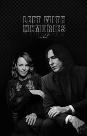 Left With Memories(Severus Snape Fanfic) by riakul