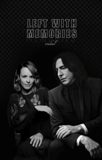 Left With Memories(Severus Snape Fanfic)