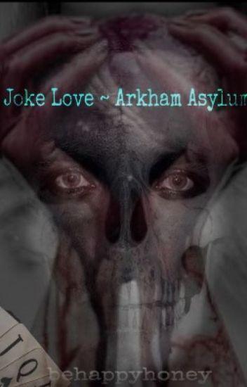 Joke Love ~ Arkham Asylum