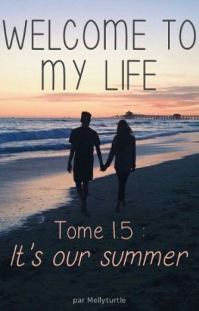 Welcome to my Life - Tome 1.5-  It's our Summer by Mellyturtle
