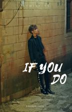 If You Do|GOT7 BamBam by bymisfits