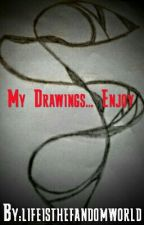 My Drawings... Enjoy ☺ by lifeisthefandomworld